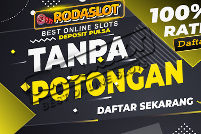Slot Online Deposit Pulsa Terpercaya Indonesia | RodaSlot